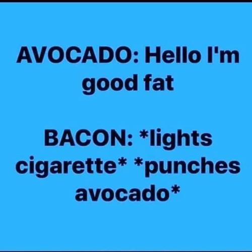 avocado-hello-im-good-fat-bacon-lights-cigarette-punches-avocado-56017988