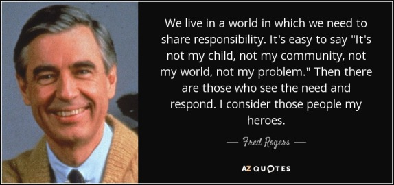 quote-we-live-in-a-world-in-which-we-need-to-share-responsibility-it-s-easy-to-say-it-s-not-fred-rogers-36-67-06